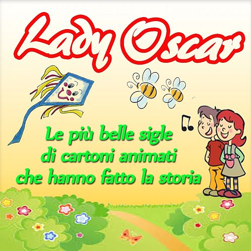 Play & Download Lady Oscar: le più belle sigle di cartoni animati che hanno fatto la storia by La Bambilandia | Napster