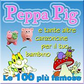 Play & Download Peppa Pig e tante altre canzoncine per il tuo bambino (Le 100 più famose) by Various Artists | Napster