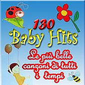 130 Baby Hits: Le più belle canzoni di tutti i tempi by Various Artists