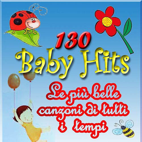 Play & Download 130 Baby Hits: Le più belle canzoni di tutti i tempi by Various Artists | Napster