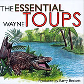 Play & Download The Essential Wayne Toups by Wayne Toups | Napster