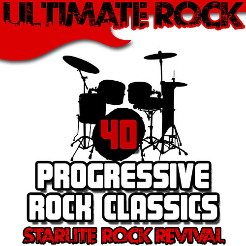 Ultimate Rock: 40 Progressive Rock Classics by Starlite Rock Revival