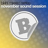 Play & Download Bikini Mixxed Series: November Sound Session by Various Artists | Napster