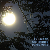 Play & Download Full Moon Chill House Party, Vol. 2 by Various Artists | Napster