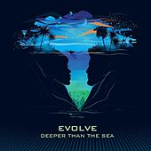 Play & Download Deeper Than the Sea by Evolve | Napster