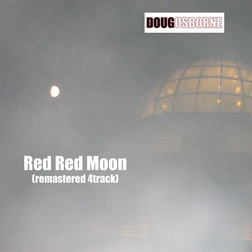 Red Red Moon (Remastered) by Doug Osborne