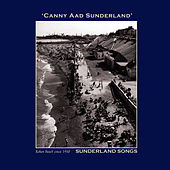 Canny Aad Sunderland' Sunderland Songs - The Northumbria Anthology by Various Artists