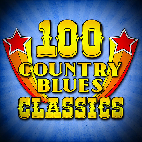Play & Download 100 Country Blues Classics by Various Artists | Napster