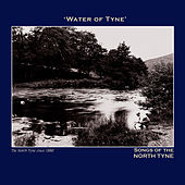Play & Download Water of Tyne' Songs of the North Tyne - The Northumbria Anthology by Various Artists | Napster