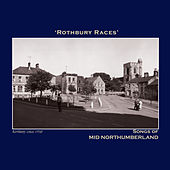 Play & Download Rothbury Races' Songs of Mid Northumberland - The Northumbria Anthology by Various Artists | Napster