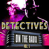 Detectives On the Radio Vol. 3 by Various Artists