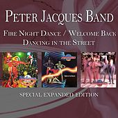 Play & Download Fire Night Dance / Welcome Back / Dancing in the Street (Special Expanded Edition) by Peter Jacques Band | Napster