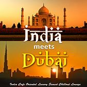 India meets Dubai - India Cafe Oriental Luxury Sunset Chillout Lounge by Various Artists