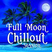 Full Moon Chillout Session - 30 Premium Buddha Cafe Beach Lounge Bar Tunes by Various Artists