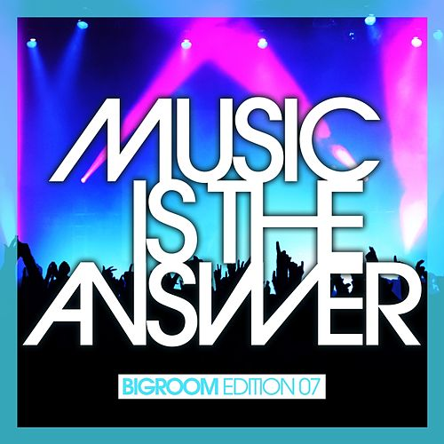 Play & Download Music Is the Answer - Bigroom Edition 07 by Various Artists | Napster