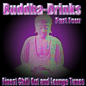 Play & Download Buddha-Drinks, Pt. 4 (Finest Chill Out and Lounge Tunes) by Various Artists | Napster