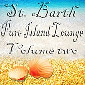 St. Barth Pure Island Lounge, Vol. 2 (St. Barts - Saint-Barthélemy the Billionaire Chill Out Sunset and Paradise Island) by Various Artists