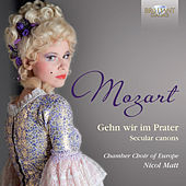 Play & Download Mozart: Gehn wir im Prater, Secular Canons by Chamber Choir of Europe | Napster