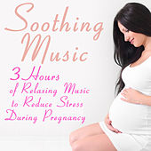 Play & Download Soothing Music: 3 Hours of Relaxing Music to Reduce Stress During Pregnancy by Yoga Sound | Napster
