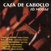 Play & Download Casa de Caboclo - Só Modas by Various Artists | Napster