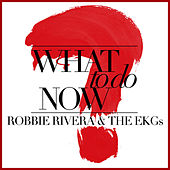 Play & Download What to Do Now [Remixes] by Ivan Robles | Napster