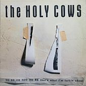 Play & Download To Be or Not to Be, That's What I'm Talkin' About by The Holy Cows | Napster