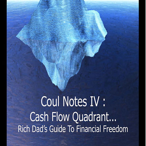Coul Notes 4: Cash Flow Quadrant (Rich Dad's Guide to Financial Freedom) by Troy Coulon