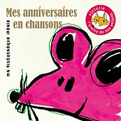 Play & Download Mes anniversaires en chansons (Ma discothèque idéale) by Various Artists | Napster