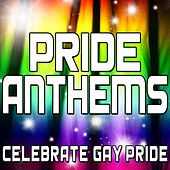 Play & Download Pride Anthems (Celebrate Gay Pride) by Various Artists | Napster