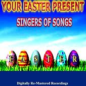 Play & Download Your Easter Present - Singers of Songs by Various Artists | Napster