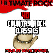 Play & Download Ultimate Rock: 40 Country Rock Classics by Starlite Rock Revival | Napster