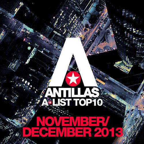 Play & Download Antillas A-List Top 10 - November / December 2013 (Bonus Track Version) by Various Artists | Napster