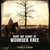Play & Download Bury My Heart At Wounded Knee by George S. Clinton | Napster