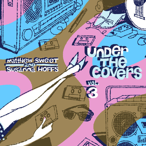Play & Download Under the Covers, Vol. 3 by Matthew Sweet | Napster
