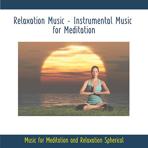 Relaxation Music - Instrumental Music for Meditation - Music for Meditation and Relaxation Spherical by Rettenmaier