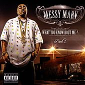 What You Know Bout Me? Part 2 by Messy Marv
