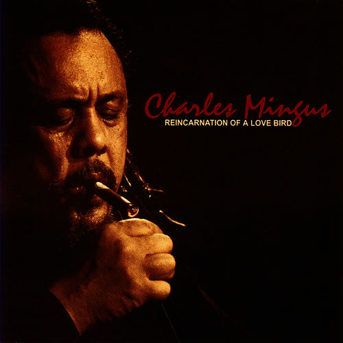 Play & Download Reincarnation Of A Love Bird by Charles Mingus | Napster