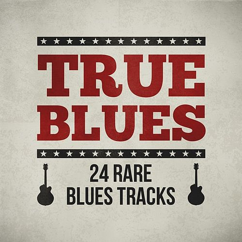 True Blues - 24 Rare Blues Tracks by Various Artists