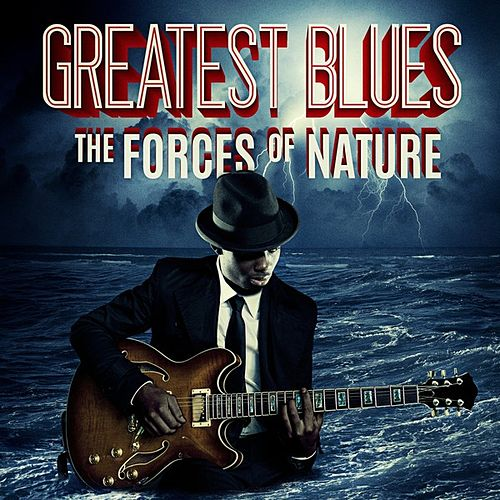 Greatest Blues: The Forces of Nature by Various Artists