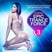 Play & Download Epic Trance Force, Vol. 3 VIP Edition (A Selection of Future Nation and Emotion Vocal Trance) by Various Artists | Napster