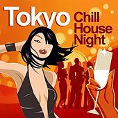 Tokyo Chill House Night (Chilled Grooves Deluxe Selection) by Various Artists