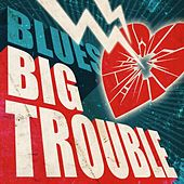 Play & Download Blues: Big Trouble by Various Artists | Napster