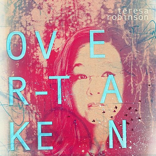 Play & Download Overtaken by Teresa Robinson | Napster