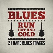 Blues Run Hot and Cold - 21 Rare Blues Tracks by Various Artists