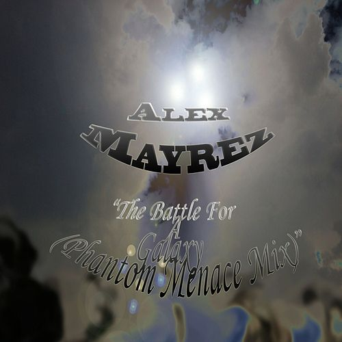 Play & Download The Battle for a Galaxy by Alex Mayrez | Napster