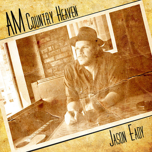 Play & Download AM Country Heaven by Jason Eady | Napster