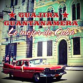 Play & Download Guajira Guantanamera: Lo Mejor de Cuba by Various Artists | Napster