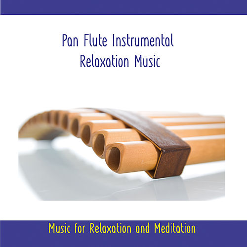 Play & Download Pan Flute Instrumental Relaxation Music - Music for Meditation and Relaxation by Rettenmaier | Napster