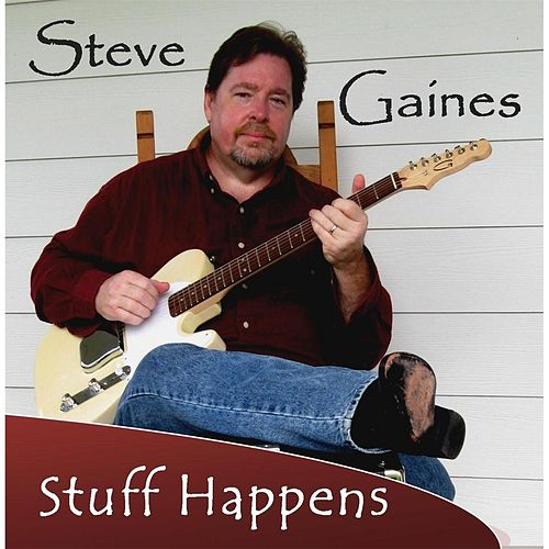 Play & Download Stuff Happens by Steve Gaines | Napster