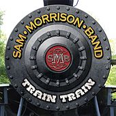 Train Train by Sam Morrison Band